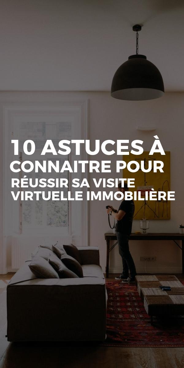 Le top 10 des astuces pour réussir sa visite virtuelle immobilière